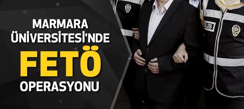 Marmara Üniversitesi'nde 'FETÖ' operasyonu