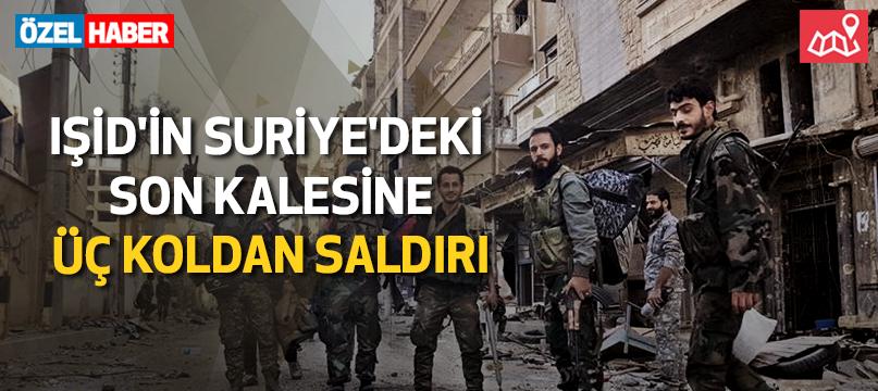 IŞİD'in Suriye'deki son kalesine üç koldan saldırı