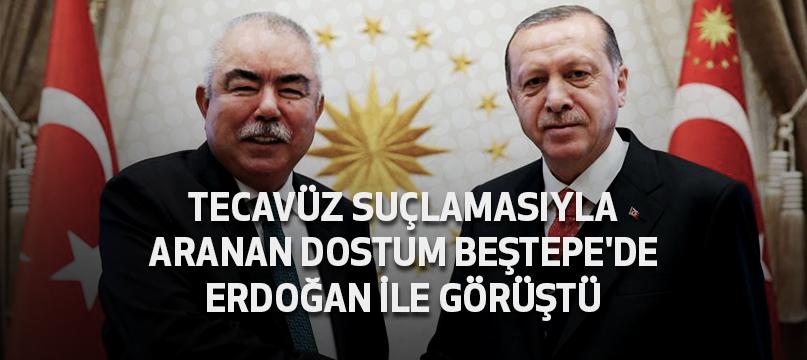 Tecavüz suçlamasıyla aranan Dostum Beştepe'de Erdoğan ile görüştü