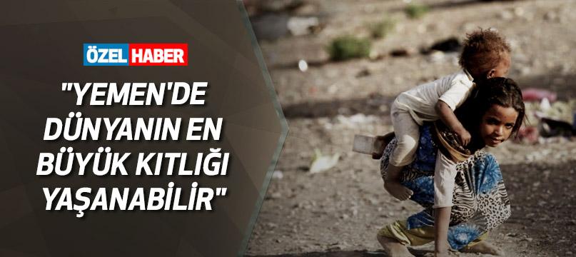 """""""Yemen'de dünyanın en büyük kıtlığı yaşanabilir"""""""