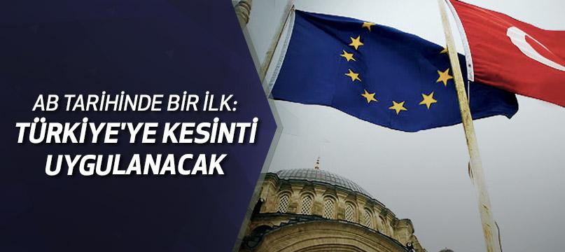 AB tarihinde bir ilk: Türkiye'ye kesinti uygulanacak