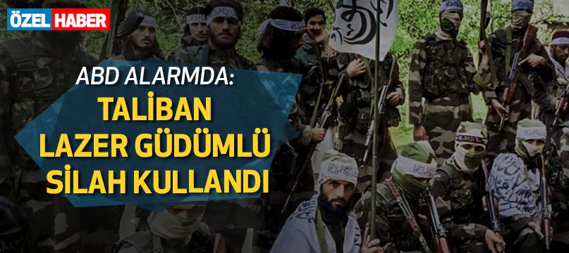 ABD alarmda: Taliban lazer silahı kullandı