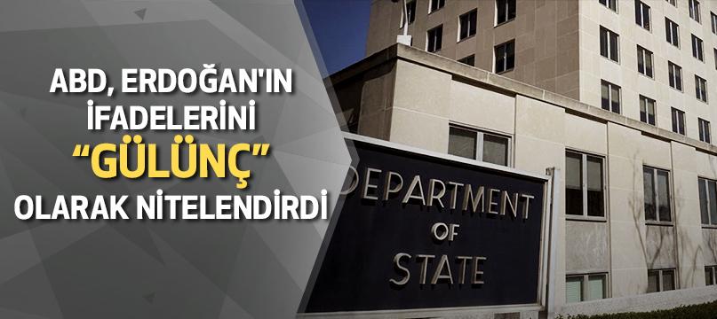 """ABD, Erdoğan'ın ifadelerini """"gülünç"""" olarak nitelendirdi"""