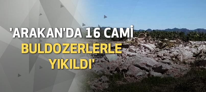 'Arakan'da 16 cami buldozerlerle yıkıldı'