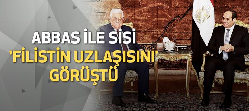 Abbas ile Sisi 'Filistin uzlaşısını' görüştü