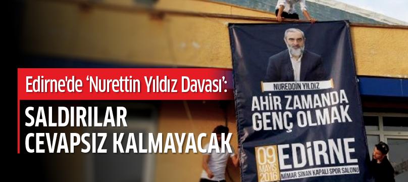 Edirne'de 'Nurettin Yıldız davası': Saldırılar cevapsız kalmayacak