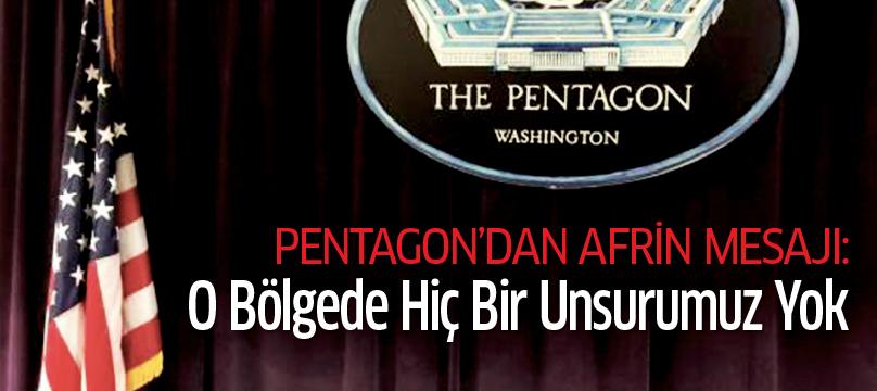 Pentagon'dan Afrin mesajı: O bölgede hiç bir unsurumuz yok