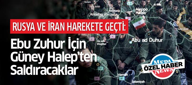 Rusya ve İran harekete geçti: Ebu Zuhur için Güney Halep'ten saldıracaklar