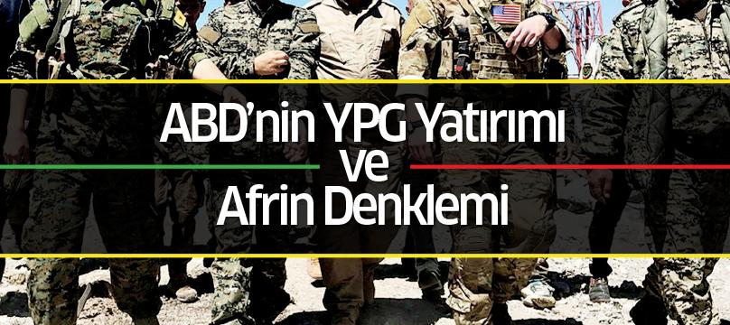 ABD'nin YPG yatırımı ve Afrin denklemi