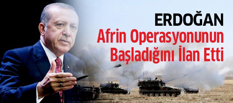 Cumhurbaşkanı Erdoğan, Afrin operasyonunun başladığını ilan etti