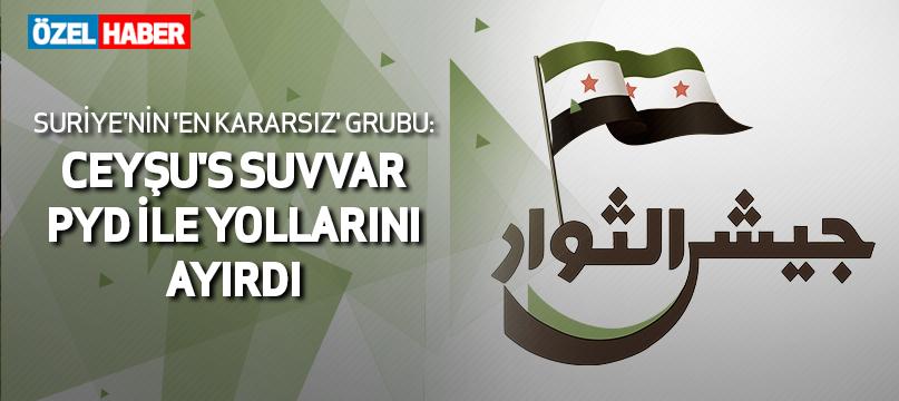 Suriye'nin 'en kararsız' grubu: Ceyşu's Suvvar PYD ile yollarını ayırdı