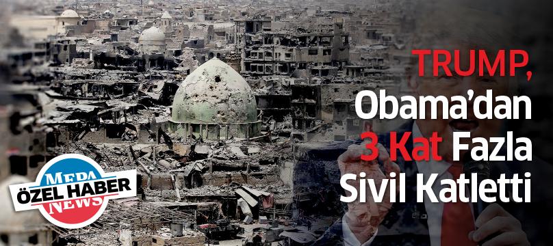 Trump, Obama'dan 3 kat fazla sivil katletti