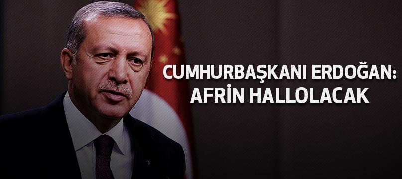 Cumhurbaşkanı Erdoğan: Afrin hallolacak