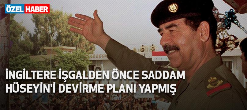 İngiltere işgalden önce Saddam Hüseyin'i devirme planı yapmış