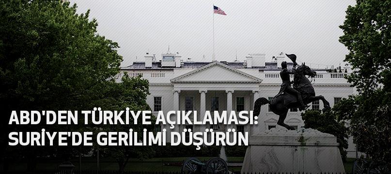 ABD'den Türkiye açıklaması: Suriye'de gerilimi düşürün