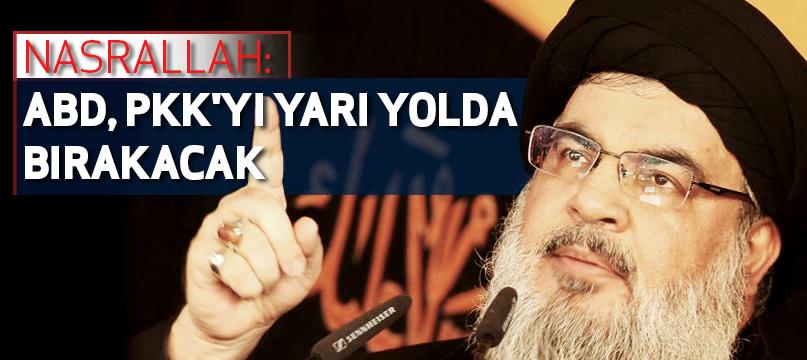 Nasrallah: ABD, PKK'yı yarı yolda bırakacak